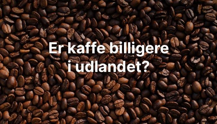 er kaffe billigere i tyskland og sverige