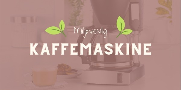 miljøvenlig kaffemaskine