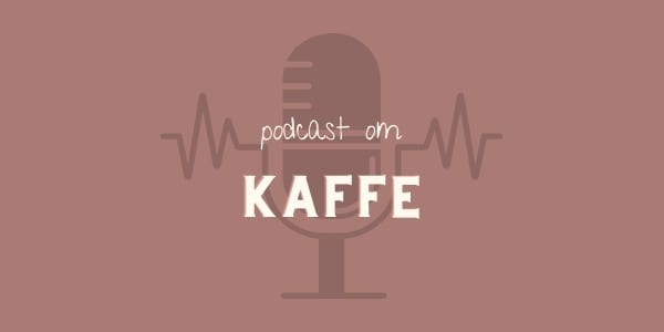 Podcast om kaffe